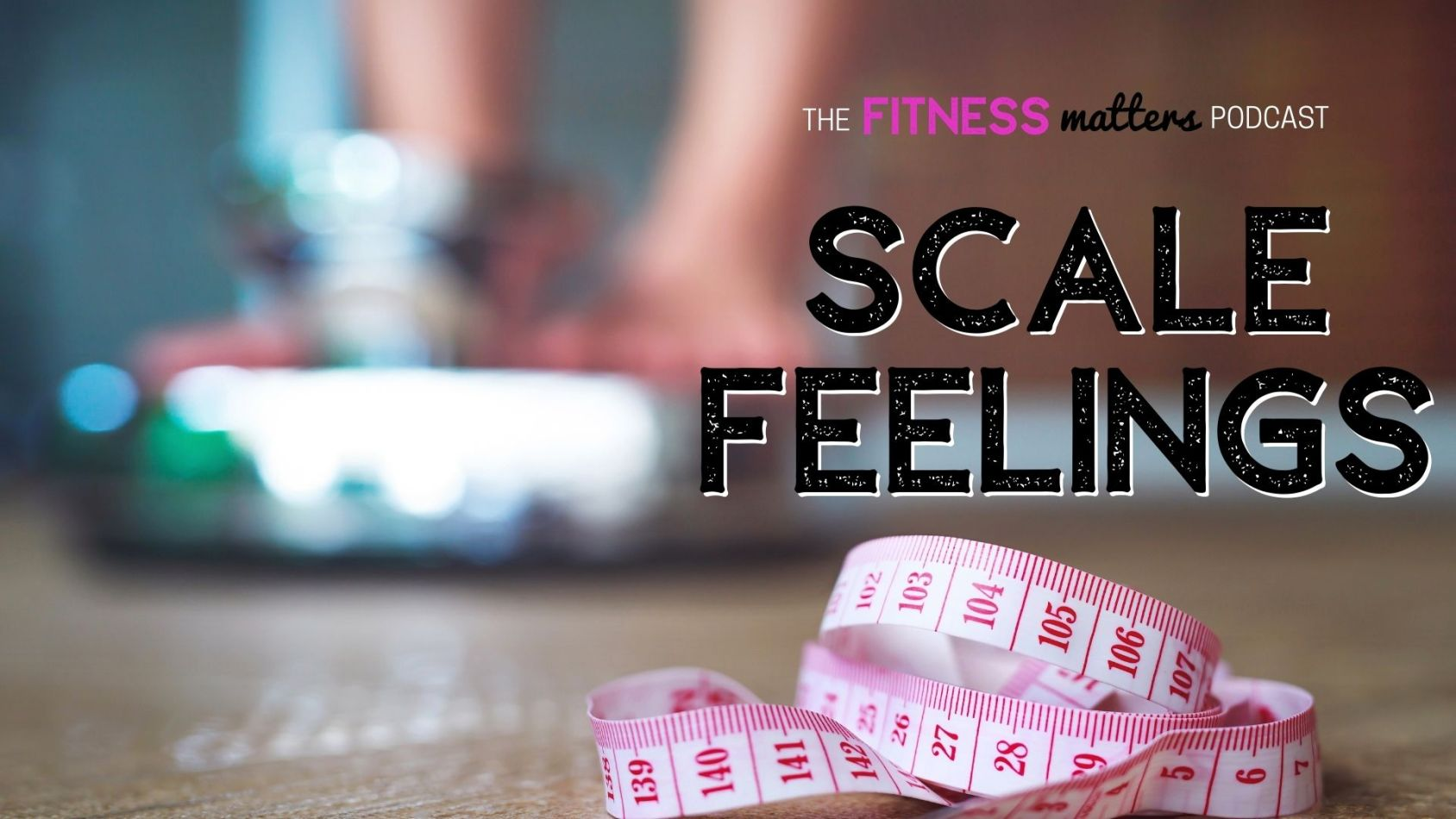 Ep. 064 Scale FEELINGS ???? The Fitness Matters Podcast with Pahla B