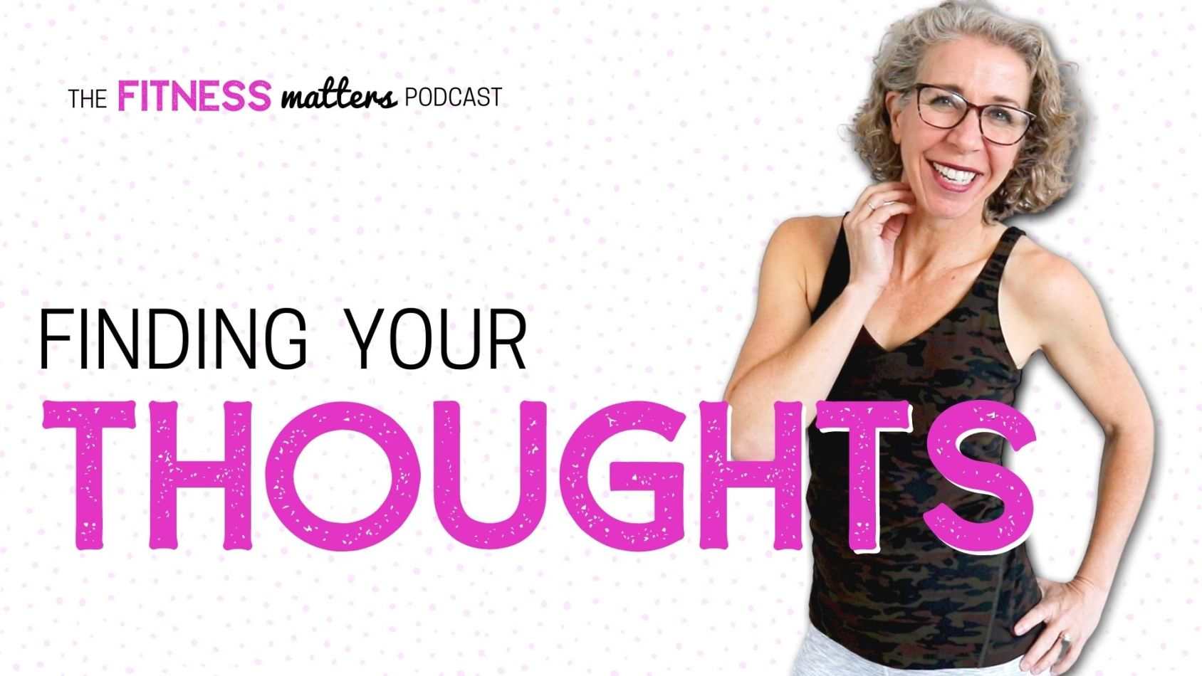 Ep. 068: Finding Your THOUGHTS ???? The Fitness Matters Podcast with Pahla B