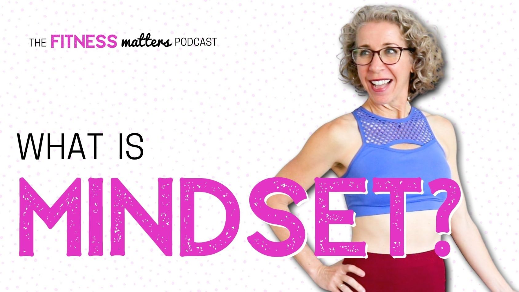 Ep. 069: What is MINDSET ???? The Fitness Matters Podcast with Pahla B