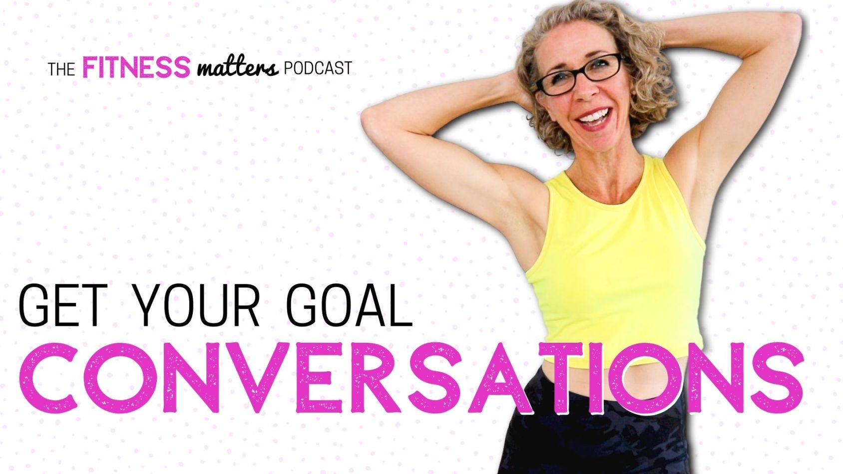 Ep. 075: BONUS! Get Your GOAL Conversations ???? The Fitness Matters Podcast with Pahla B
