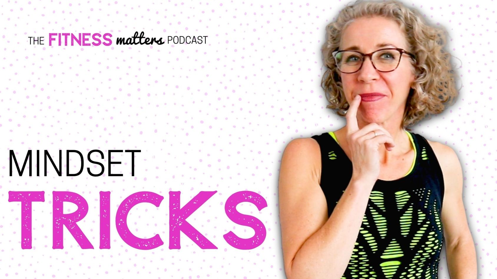 Ep. 082 Mindset TRICKS ???? The Fitness Matters Podcast with Pahla B