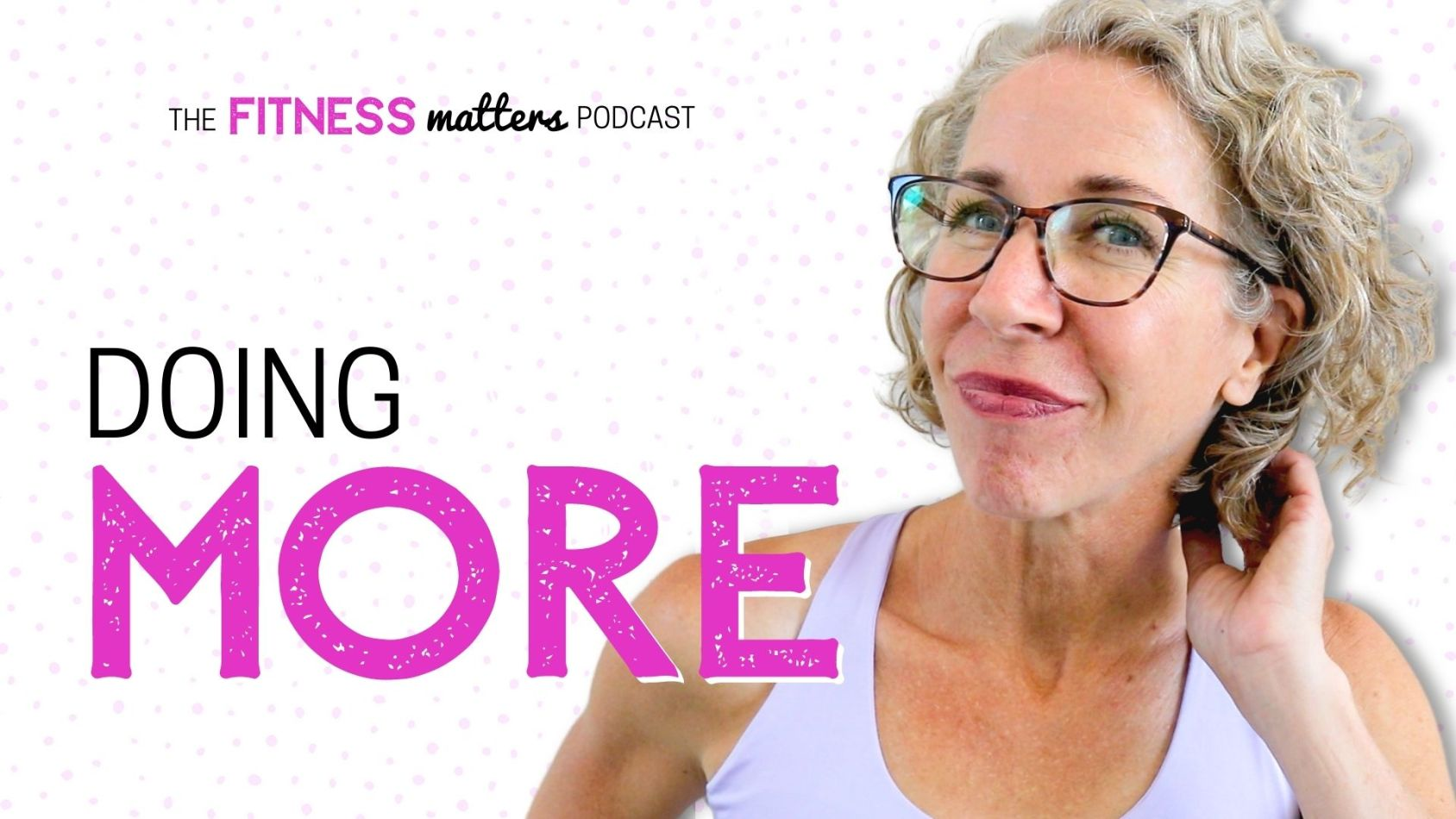 Ep. 091: Doing MORE ???? The Fitness Matters Podcast with Pahla B