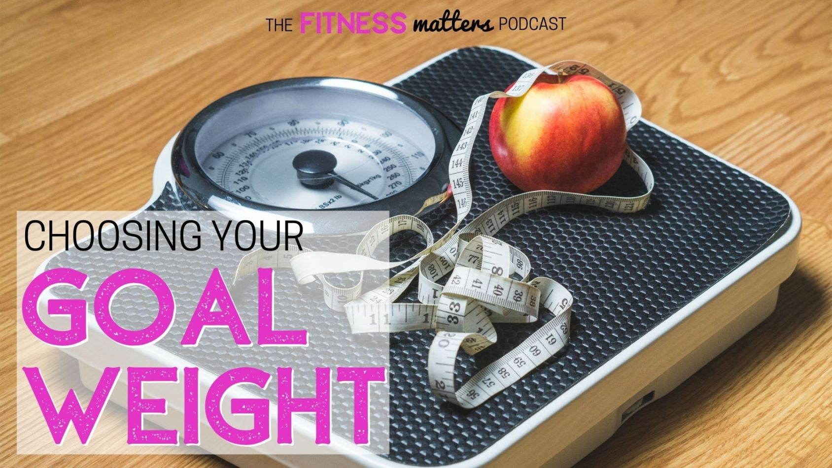 Ep. 095: Choosing Your GOAL WEIGHT ???? The Fitness Matters Podcast with Pahla B