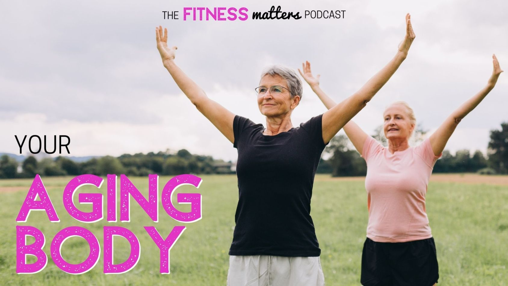 Ep. 096: Your AGING BODY ???? The Fitness Matters Podcast