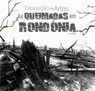 Exposição retrata as queimadas no Estado de Rondônia