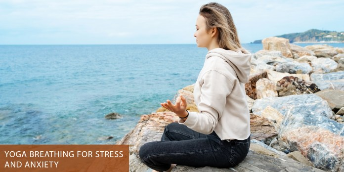 Yoga Breathing for Stress and Anxiety