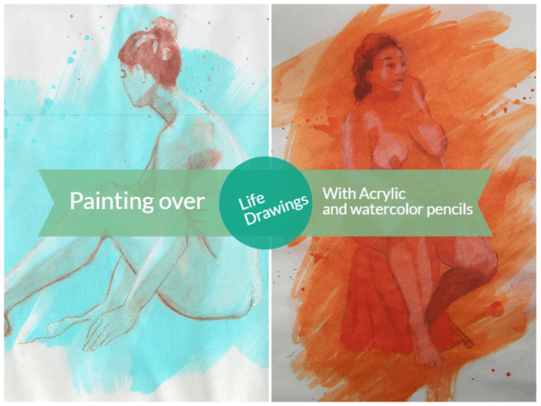 Painting over Life drawings with Acrylic and Watercolor Pencils