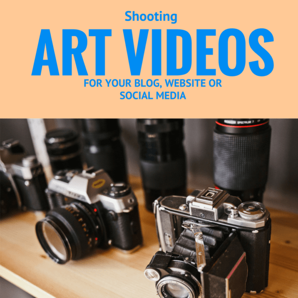 Shooting art videos for your blog, website or social media
