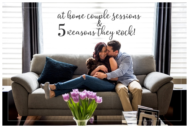 At Home Couple Sessions & 5 Reasons They Rock