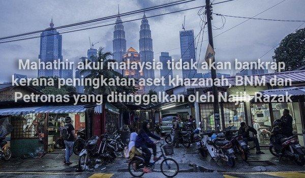 Mahathir akui malaysia tidak akan bankrap kerana peningkatan aset khazanah, BNM dan Petronas oleh Najib Razak