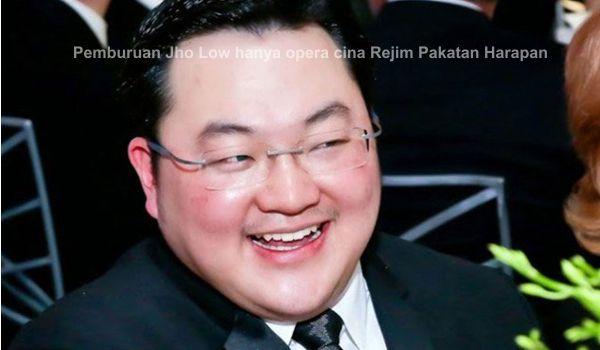 Pemburuan Jho Low hanya opera cina Rejim Pakatan Harapan
