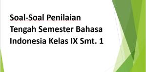 Soal-Soal Penilaian Tengah Semester Bahasa Indonesia Kelas IX Smt. 1