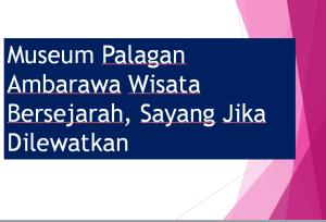 Museum Palagan Ambarawa Wisata Bersejarah, Sayang Jika Dilewatkan