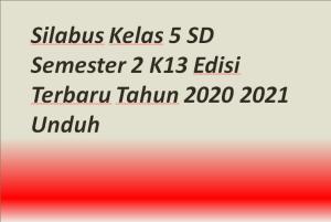 Silabus Kelas 5 SD Semester 2 K13 Edisi Terbaru Tahun 2020 2021 Unduh