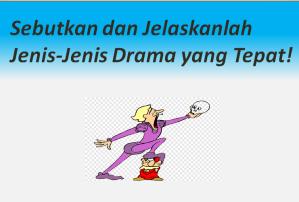 Sebutkan dan Jelaskanlah Jenis-Jenis Drama yang Tepat!