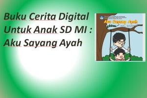 Buku Cerita Digital Untuk Anak SD MI : Aku Sayang Ayah