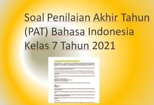 Soal Penilaian Akhir Tahun (PAT) Bahasa Indonesia Kelas 7 Tahun 2021