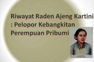 Riwayat Raden Ajeng Kartini : Pelopor Kebangkitan Perempuan Pribumi