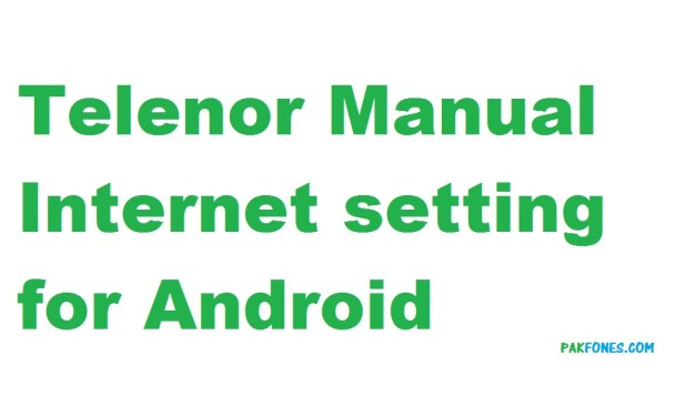Telenor Manual Internet Setting For Android Mobiles