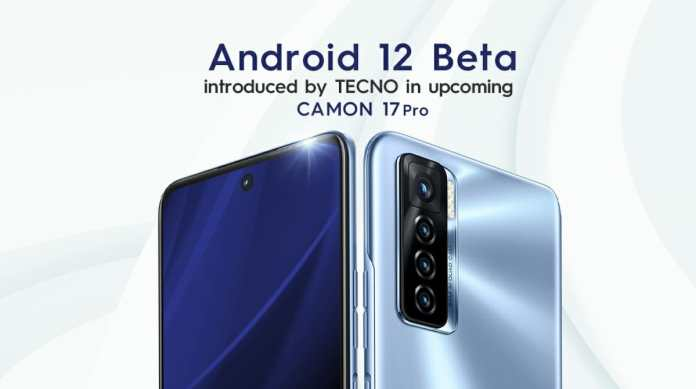 TECNO to introduce Android 12 Beta in the New CAMON 17 Pro