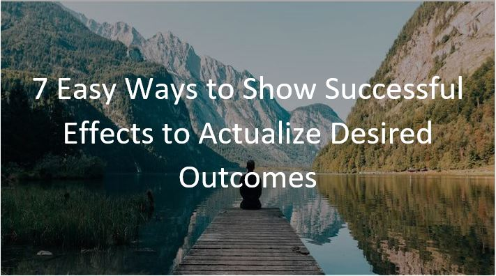 Successful Effects to Actualize Desired Outcomes