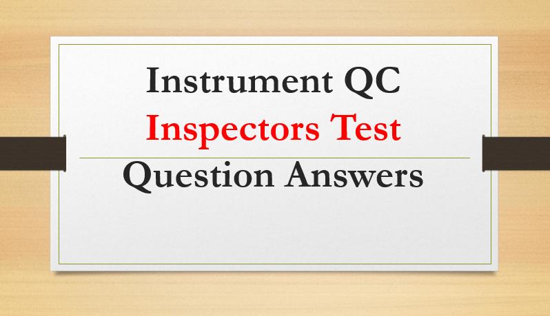 Instrument QC Inspectors Test Question Answers