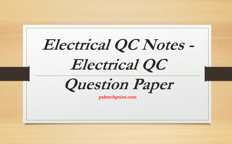 Electrical QC Notes, Electrical QC Question Paper