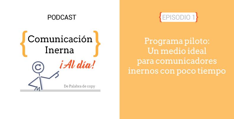 Podcast Comunicacion Interna al dia. Programa piloto: Un medio ideal para comunicadores internos con poco tiempo