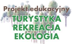 """Projekt edukacyjny """"Turystyka, rekreacja, ekologia"""""""
