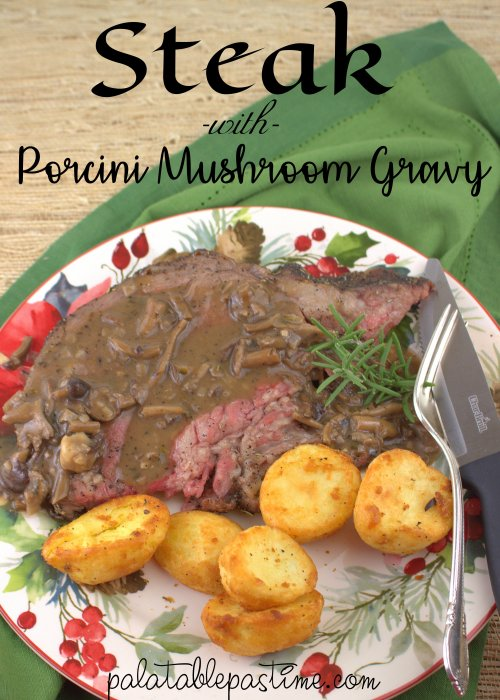 Steak with Porcini Mushroom Gravy