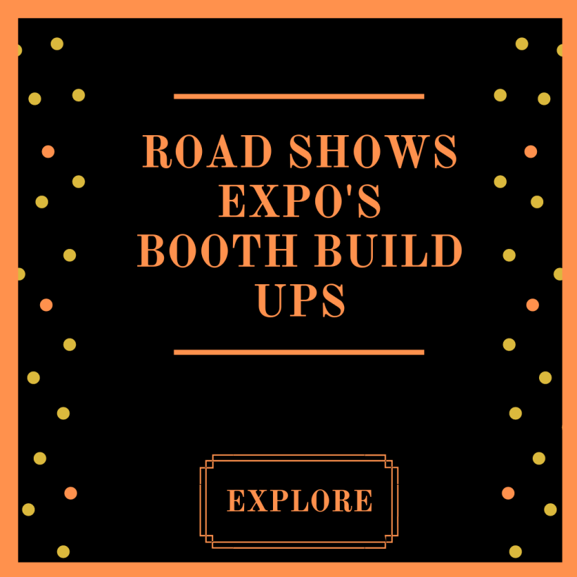 Road Shows and Booth Build Ups