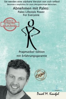 Abnehmen mit Paleo: Paleo Lifestyle Power For Everyone Pragmatiker Edition Mit Erfahrungsgarantie - 1