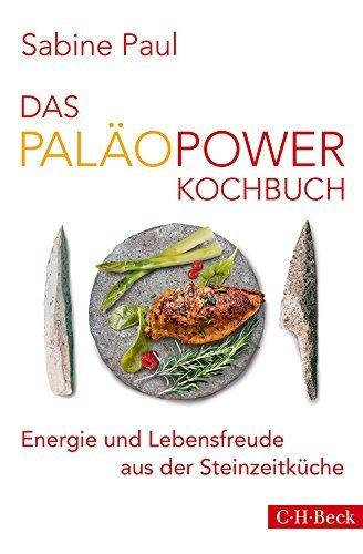 Das Pal??oPower-Kochbuch: Energie und Lebensfreude aus der Steinzeitk??che by Sabine Paul (2014-09-12) -
