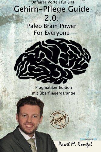Gehirn-Pflege Guide 2.0: Paleo Brain Power For Everyone Pragmatiker Edition - 1