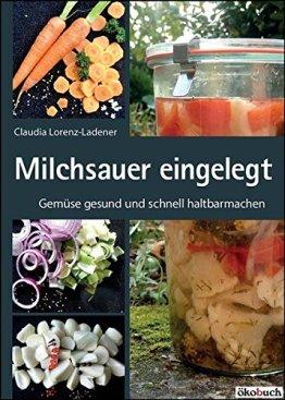 Milchsauer eingelegt: Gemüse gesund und schnell haltbarmachen - 1
