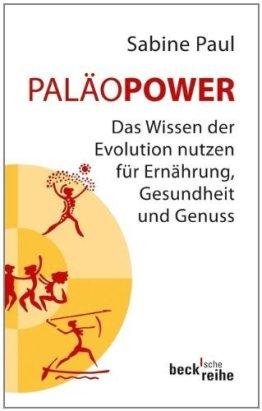 PaläoPower: Das Wissen der Evolution nutzen für Ernährung, Gesundheit und Genuss von Sabine Paul (11. Juli 2013) Taschenbuch - 1