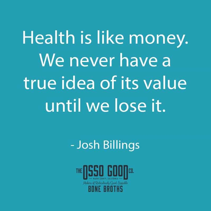 Health is like money We never have a true idea of its value until we lose it