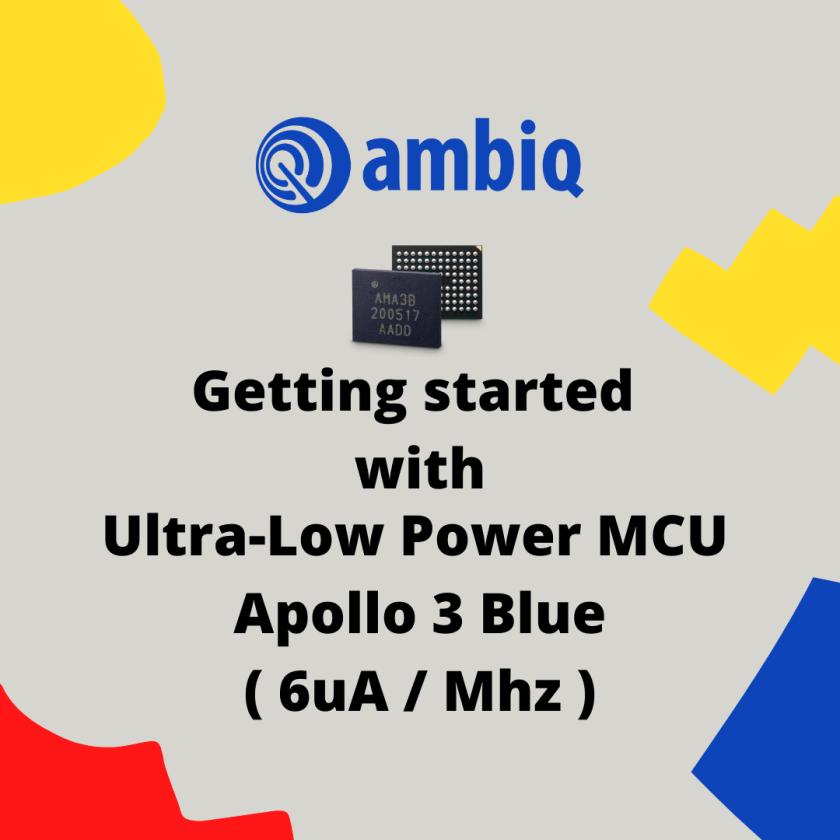 Getting Started with Ambiq Micro Apollo 3 Blue MCU 1