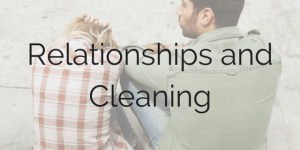 Relationships and Cleaning