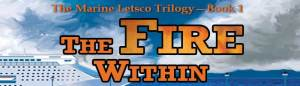 The Fire Within: Book One of the Marine Letsco Trilogy