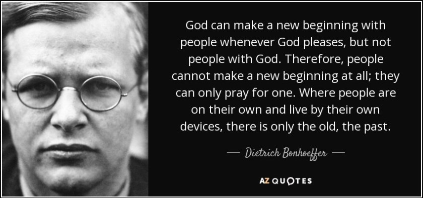 quote-god-can-make-a-new-beginning-with-people-whenever-god-pleases-but-not-people-with-god-dietrich-bonhoeffer-50-11-83-1