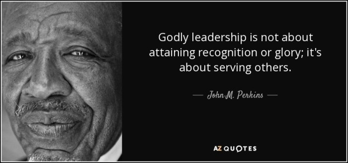 quote-godly-leadership-is-not-about-attaining-recognition-or-glory-it-s-about-serving-others-john-m-perkins-81-57-19
