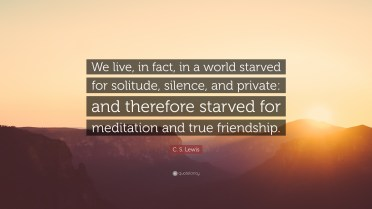360063-C-S-Lewis-Quote-We-live-in-fact-in-a-world-starved-for-solitude