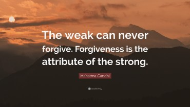 6360892-Mahatma-Gandhi-Quote-The-weak-can-never-forgive-Forgiveness-is-the