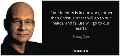 quote-if-our-identity-is-in-our-work-rather-than-christ-success-will-go-to-our-heads-and-failure-timothy-keller-84-95-25