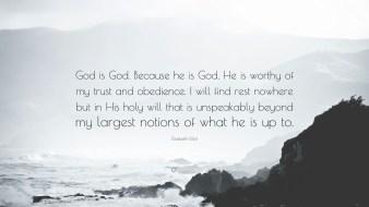 319585-Elisabeth-Elliot-Quote-God-is-God-Because-he-is-God-He-is-worthy