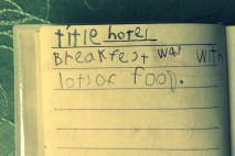 Sophia was taking notes during the day of some of the things we did. These are her notes about the breakfast buffet at our hotel.