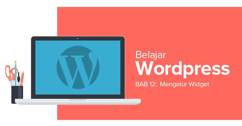 Cara Mengatur dan Menambahkan Widget di WordPress