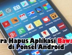 Biar Gak Bikin Lemot, Begini Cara Hapus Aplikasi Bawaan di Ponsel Android
