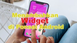 Tips dan Trik Menambahkan Widget di Ponsel Android